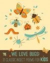 We Love BUGS: 31 Classic Insect Poems for Kids - Emily Dickinson, John Donne, William Wordsworth, Edward Lear, Calee M. Lee