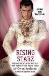 Rising Starz: Interviews with the Hottest New Stars of Gay Adult Video - Owen Keehnen