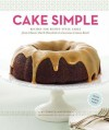 Cake Simple: Recipes for Bundt-Style Cakes from Classic Dark Chocolate to Luscious Lemon Basil - Christie Matheson, Alex Farnum