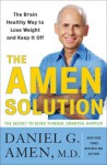 The Amen Solution: The Brain Healthy Way to Lose Weight and Keep It Off - Daniel G. Amen