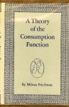 A Theory of the Consumption Function (General Series, #63) - Milton Friedman