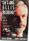 Get Me Ellis Rubin: The Life, Times, and Cases of a Maverick Lawyer - Ellis Rubin, Dary Matera
