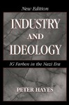 Industry and Ideology: I. G. Farben in the Nazi Era - Peter Hayes