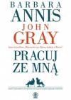 Pracuj ze mną - John Gray, Barbara Annis