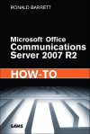 Microsoft Office Communications Server 2007 R2 How-To - Ronald Barrett