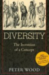 Diversity: The Invention of a Concept - Peter Wood