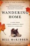 Wandering Home: A Long Walk Across America's Most Hopeful Landscape - Bill McKibben
