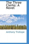 The Three Clerks - Anthony Trollope