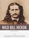 Legends of the West: The Life and Legacy of Wild Bill Hickok - Charles River Editors