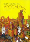 Beta Testing the Apocalypse - Tom Kaczynski