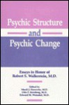 Psychic Structure & Psychic Change: Essays in Honor of Robert S. Wallerstein, M.D - Mardi J. Horowitz, Otto F. Kernberg, Edward M. Weinshel