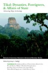 Tikal: Dynasties, Foreigners, & Affairs of State: Advancing Maya Archaeology (School of American Research Advanced Seminar Series) - Jeremy A. Sabloff