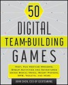 50 Digital Team-Building Games: Fast, Fun Meeting Openers, Group Activities and Adventures Using Social Media, Smart Phones, GPS, Tablets, and More - John Chen