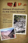 Distant Provinces in the Inka Empire: Toward a Deeper Understanding of Inka Imperialism - Michael A. Malpass, Sonia Alconini