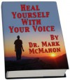 Heal Your Self With Your Voice - Mark McMahon