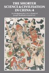 The Shorter Science and Civilisation in China, Volume 4 - Colin A. Ronan, Joseph Needham