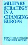 Military Strategy in a Changing Europe: Towards the Twenty-First Century - Brian Holden Reid, Michael Dewar