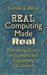 Real Computing Made Real: Preventing Errors in Scientific and Engineering Calculations - Forman S. Acton