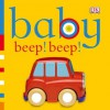 Baby Beep! Beep! (Fun flaps) - Dawn Sirett