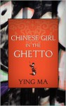 Chinese Girl in the Ghetto - Ying Ma