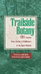 Trailside Botany: 101 Favorite Trees, Shrubs, & Wildflowers Of The Upper Midwest - John Bates