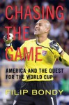 Chasing the Game: America and the Quest for the World Cup - Filip Bondy