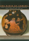 The Birth of Comedy: Texts, Documents, and Art from Athenian Comic Competitions, 486–280 - Jeffrey Rusten, Jeffrey Henderson, David Konstan, Ralph Rosen, Niall W. Slater
