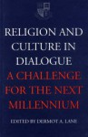 Religion and Culture in Dialogue: A Challenge for the Next Millenium - Dermot A. Lane