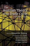 The Austrian Theory of the Trade Cycle and Other Essays (LvMI) - Ludwig von Mises, Murray N. Rothbard, F.A. Hayek, Gottfried Haberler, Richard M. Ebeling, Roger Garrison
