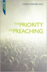 The Priority of Preaching - Christopher Ash