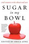 Sugar in My Bowl: 28 Women on Their Best Sex Ever - Erica Jong, Margaret Magowan