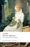 Elective Affinities: A Novel (Oxford World's Classics) - J. W. von Goethe, David Constantine