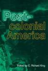 Postcolonial America - C. Richard King