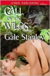 Call of the Wilds (Siren Publishing Classic) - Gale Stanley