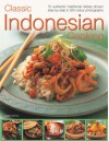 Classic Indonesian Cooking: 70 Traditional Dishes from an Undiscovered Cuisine, Shown Step-By-Step in Over 250 Simple-To-Follow Photographs - Sallie Morris