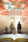 Seize Life Now and Forever: The Breakthrough to Understanding 1, 2, and 3 John - Lou Mertes, Nicole Mertes, Daniel Middleton