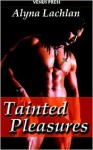 Tainted Pleasure - Alyna Lachlan