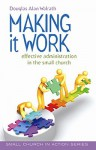 Making It Work: Effective Administration in the Small Church - Douglas Alan Walrath