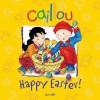 Caillou: Happy Easter! - Melanie Rudel-Tessier, Pierre Brignaud