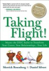 Taking Flight!: Master the DISC Styles to Transform Your Career, Your Relationships... Your Life - Merrick Rosenberg