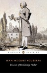 Reveries of the Solitary Walker - Jean-Jacques Rousseau, Peter France