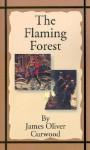 The Flaming Forest - James Oliver Curwood