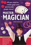 Master Magician: All You Need To Create Your Own Spectacular Magic Show - Sandy Ransford
