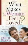What Makes a Woman Feel Loved?: Understanding What Your Wife Really Wants - Emilie Barnes