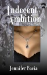 Indecent Ambition - Jennifer Bacia