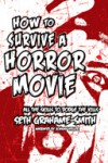 How to Survive a Horror Movie: All the Skills to Dodge the Kills - Seth Grahame-Smith, Johnny Heller
