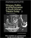 Women, Politics and Performances in South African Theatre Today Vol 2 - Lizbeth Goodman