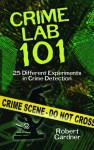 Crime Lab 101: 25 Different Experiments in Crime Detection (Dover Children's Science Books) - Robert Gardner