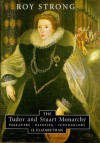 The Tudor and Stuart Monarchy: Pageantry, Painting, Iconography: II. Elizabethan - Roy C. Strong