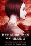 Because It Is My Blood (Gabrielle Zevin Birthright Trilogy) - Gabrielle Zevin